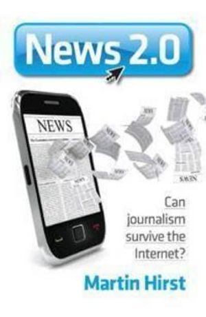 Cover of News 2.0 Can journalism survive the Internet?