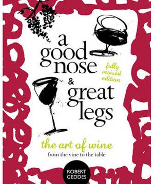 Cover of A Good Nose and Great Legs - Revised Edition The art of wine from the vine to the table