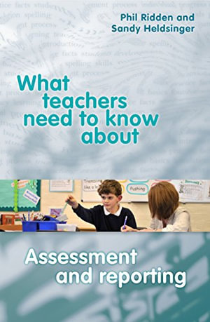 Cover of What Teachers Need to Know about Assessment and Reporting