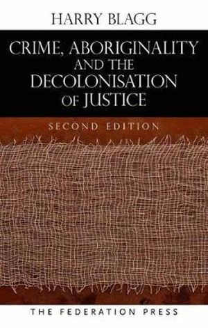 Cover of Crime, Abiriginality and the Decolonisation of Justice, 2nd Ed