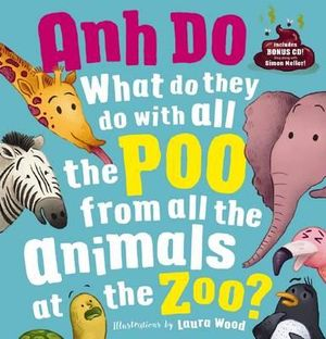 What Do They Do with All the Poo from All of the Animals at the Zoo? + CD - Anh Do