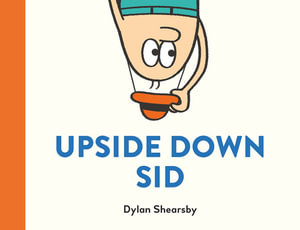 Upside Down Sid - Dylan Shearsby