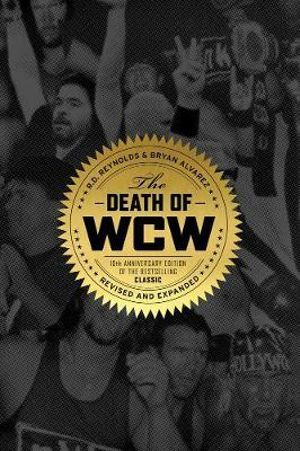 Death Of Wcw 10th Anniversary Edition Of The Bestselling Classic Revised And Expanded By R D Reynolds 9781770411753 Booktopia