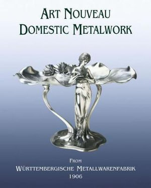 Art Nouveau Domestic Metalwork From Wurttembergische Metallwarenfabrik 1906 By Acc Art Books 9781788840255 Booktopia