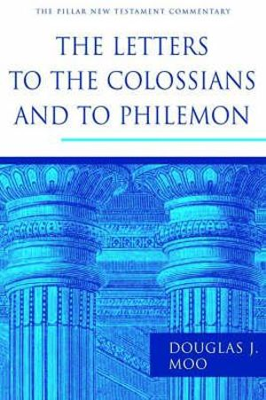 The Letters to the Colossians and to Philemon : Pillar New Testament Commentaries - Douglas J. Moo