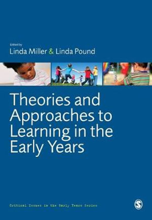 Theories and Approaches to Learning in the Early Years : Critical Issues in the Early Years - Linda Miller
