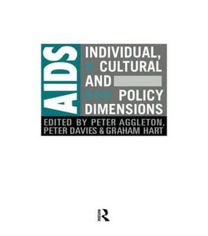 AIDS : Individual, Cultural And Policy Dimensions - Peter Aggleton
