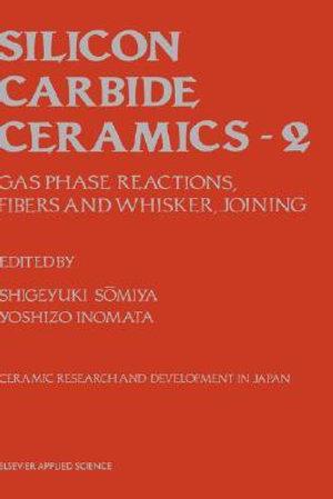 Silicon Carbide Ceramics : Gas phase reactions, fibers and whisker, joining - Dr. Shigeyuki Somiya