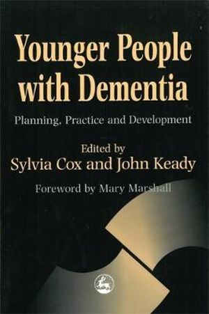 Younger People with Dementia : Planning, Practice and Development - Sylvia Cox