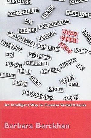 Judo with Words : An Intelligent Way to Counter Verbal Attacks - Barbara Berckhan