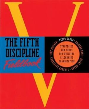 Cover of Fifth Discipline Fieldbook Strategies and tools for building a learning organization