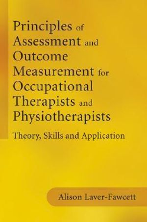 Cover of Principles of Assessment and Outcome Measurement  for Occupational Therapists and Physiotherapists - Theory, Skills and Application