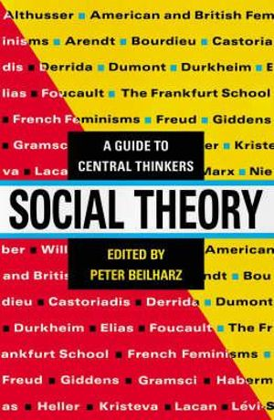 Social Theory : A guide to central thinkers - Peter Beilharz