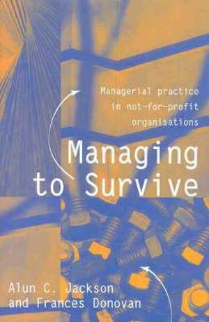 Cover of Managing to Survive Managerial practice in not-for-profit organisations