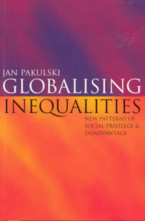 Cover of Globalising Inequalities New patterns of social privilege and disadvantage