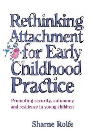 Cover of Rethinking Attachment for Early Childhood Practice