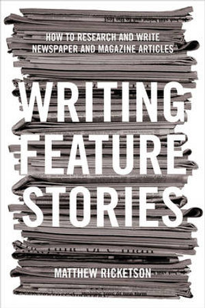 Cover of Writing Feature Stories How to research and write newspaper and magazine articles