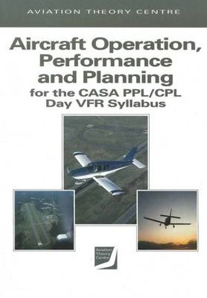 Cover of Aircraft Operation, Performance and Planning for the CASA PPL and CPL Day VFR Syllabus