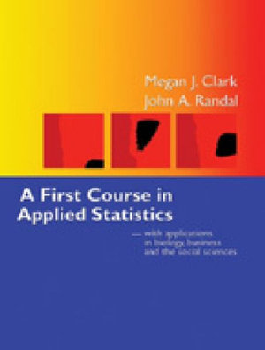 Cover of A First Course in Applied Statistics - with applications in Biology,    Business, and the Social Sciences