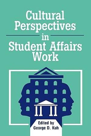 Cultural Perspectives in Student Affairs Work : American College Personnel Association - George D. Kuh