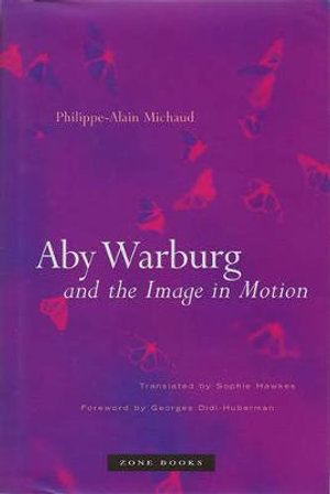 Aby Warburg and the Image in Motion : Zone Books - Philippe-Alain Michaud