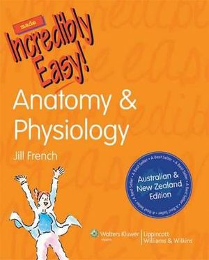 Cover of Anatomy and Physiology Made Incredibly Easy