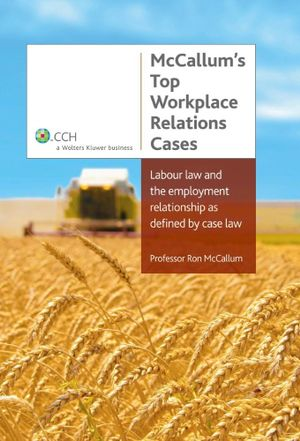 Cover of McCallum's Top Workplace Relations Cases: Labour Law and the Employment Relationship as Defined by Case Law