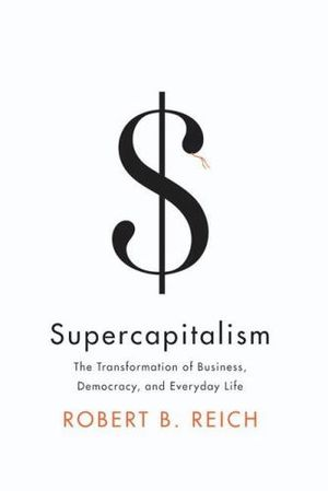 Cover of Supercapitalism: the Transformation of Business, Democracy, and everydaylife