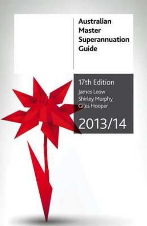 Cover of Australian Master Superannuation Guide 2013/14 - 17th Edition