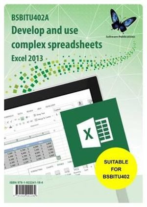 Cover of BSBITU402A Develop and Use Complex Spreadsheets