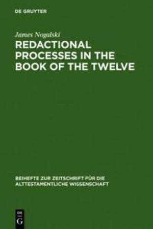 Redactional Process in the Book of the Twelve : Beihefte zur Zeitschrift fur die Alttestamentliche Wissenschaft - James Nogalski