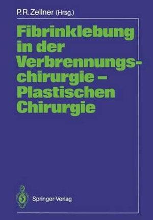 Fibrinklebung in Der Verbrennungschirurgie - Plastischen Chirurgie - Peter R. Zellner