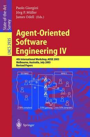 Agent-Oriented Software Engineering IV : 4th International Workshop, AOSE 2003, Melbourne, Australia, July 15, 2003, Revised Papers - Paolo Giorgini