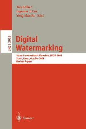 Digital Watermarking : Second International Workshop, Iwdw 2003, Seoul, Korea, October 20-22, 2003, Revised Papers - Ton Kalker