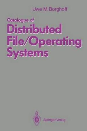 Catalogue of Distributed File/Operating Systems - Uwe M. Borghoff