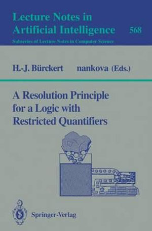 A Resolution Principle for a Logic with Restricted Quantifiers : Lecture Notes in Computer Science / Lecture Notes in Artific - Hans-Jurgen Burckert