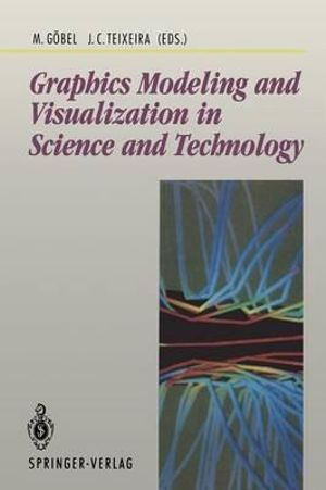 Graphics Modeling and Visualization : In Science and Technology : Texts and Monographs in Physics - Martin Gobel