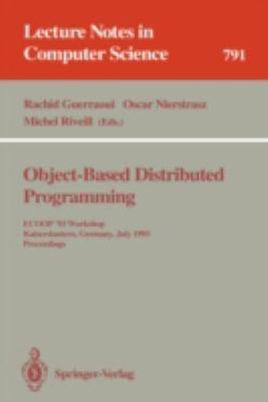 Object-Based Distributed Programming : Ecoop '93 Workshop, Kaiserslautern, Germany, July 26 - 27, 1993. Proceedings - Rachid Guerraoui