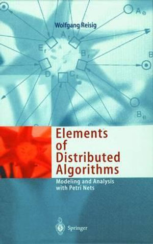 Elements of Distributed Algorithms : Modeling and Analysis with Petri Nets - Wolfgang Reisig