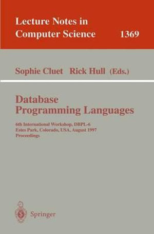 Database Programming Languages : 6th International Workshop, Dbpl-6, Estes Park, Colorado, Usa, August 18-20, 1997 - Sophie Cluet