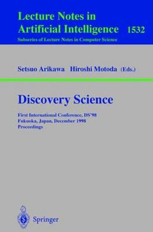 Discovery Science : First International Conference, Ds'98, Fukuoka, Japan, December 14-16, 1998, Proceedings - Setsuo Arikawa