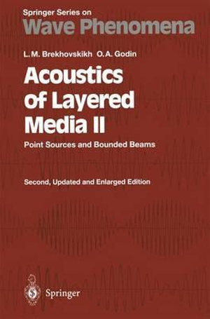 Acoustics of Layered Media II : Point Sources and Bounded Beams - Leonid M. Brekhovskikh