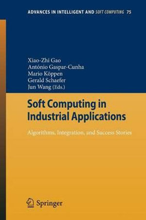 Soft Computing in Industrial Applications : Algorithms, Integration, and Success Stories - X.Z. Gao