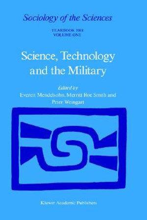 Science, Technology and the Military : Volume 12/1 & Volume 12/2 - Everett Mendelsohn